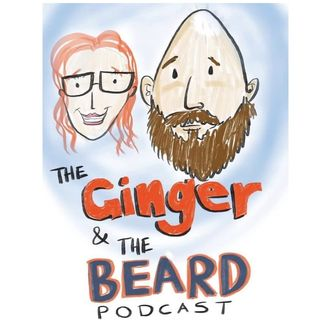 The Ginger and The Beard Podcast - Ep. 001