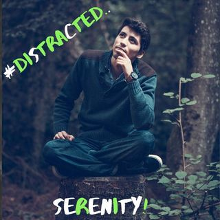 #Distracted Serenity!