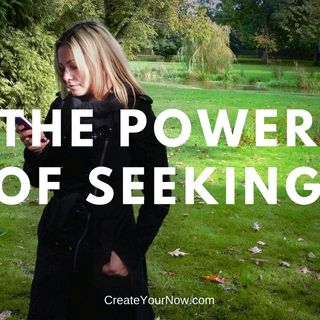 927 The Power of Seeking