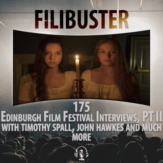 175 - Edinburgh Film Festival Interviews, Part II with Timothy Spall, John Hawkes and more!