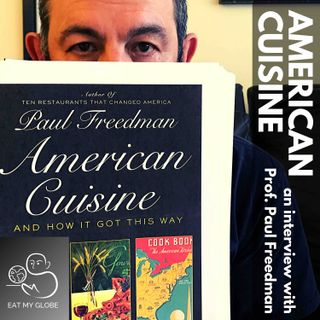 "An Interview with Yale Professor and Author Paul Freedman on ""American Cuisine and How It Got This Way"""