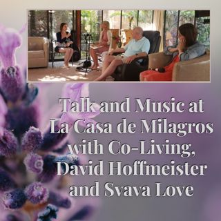 Talk and Music at La Casa de Milagros - with David Hoffmeister and Svava Love