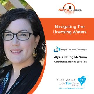 6/19/19: Alyssa Elting McGuire with Oregon Care Home Consulting | Navigating the licensing waters of housing elderly resident