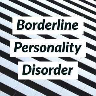 Borderline Personality Disorder (deep dive) (2015 rerun)