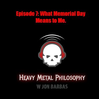 #007: What Memorial Day Means to Me
