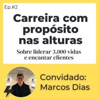 #2 - Carreira com Propósito nas Alturas | Convidado: Marcos Dias