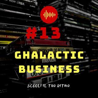 #13 - Ghalactic business