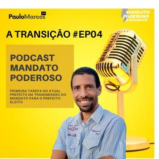 #Ep04 - A Transição: 1ª tarefa do atual prefeito na transmissão do cargo - Mandato Poderoso com Paulo Marcos