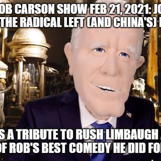 ROB CARSON SHOW FEB 21 2021:  Joe Biden is a puppet of the radical left.
