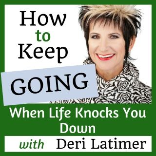 How to Keep Going When Life Knocks You Down with Deri Latimer