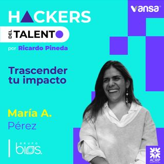 121. Trascender tu impacto- María Adelaida Pérez (Grupo Bios) - Lado B