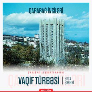 Şuşa Vaqif türbəsi | Qarabağ inciləri #10