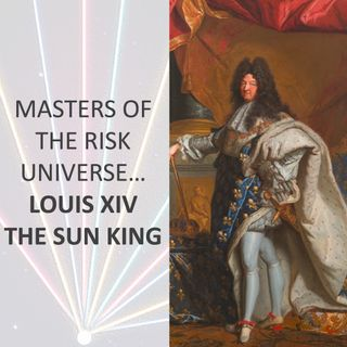 Masters of the Risk Universe... Louis XIV