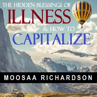 The Hidden Blessings of Illness & How to Capitalize