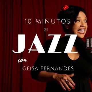 10 Minutos de Jazz com Geisa Fernandes