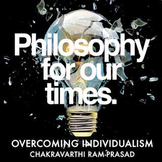 Overcoming Individualism | Chakravarthi Ram-Prasad