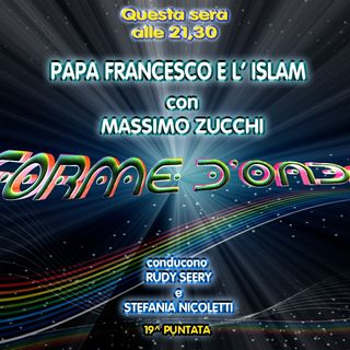 Forme d'Onda - Massimo Zucchi - Papa Francesco e l'Islam - 28-02-2019
