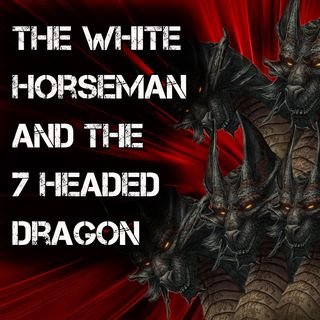 White Horseman of the Apocalypse and the 7 Headed Dragon on NYSTV