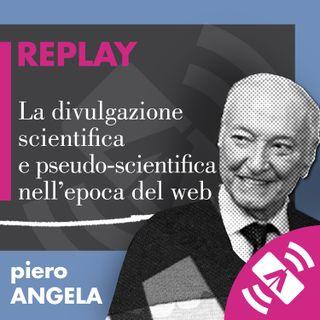 """25 > Piero ANGELA """"La divulgazione scientifica e pseudo-scientifica nell'epoca del web"""""""