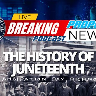 NTEB PROPHECY NEWS PODCAST: Today Is Juneteenth And An Excellent Time For Us To Take A Look At The History Of Slavery From Egypt To America
