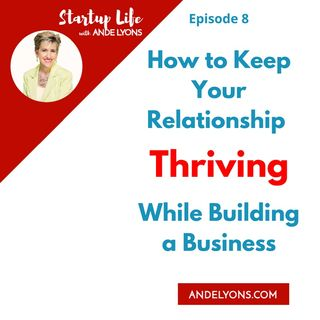 How to Keep Your Relationship Thriving While Building a Business