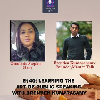 E140: Learning The Art Of Public Speaking With Brenden Kumarasamy
