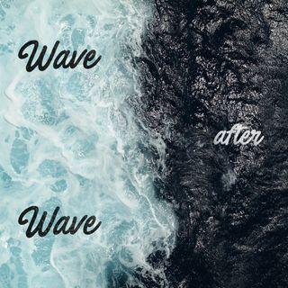 Wave after Wave | Martedì 4 Settembre