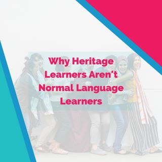 Why Heritage Learners Aren't Normal Language Learners