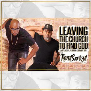 "Leaving The Church to Find God | Larry Reid & V. Terrill ""Buddha"" Hill"