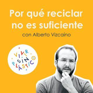 1. Por qué reciclar no es suficiente con Alberto Vizcaíno