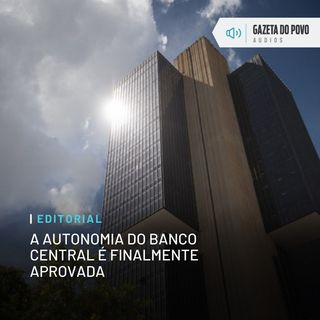 Editorial: A autonomia do Banco Central é finalmente aprovada