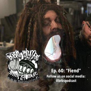 """Episode 60: """"Fiend"""""""