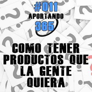 Como Tener Productos Que La Gente Quiera | #011 - Aportando 365