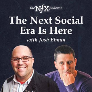 The Next Social Era is Here: Josh Elman & James Currier on Social Products Reshaping Human Connection