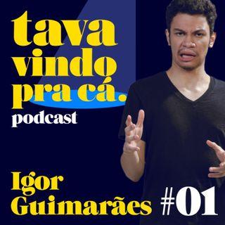 #01 Igor Guimarães - Tava Vindo Pra Cá