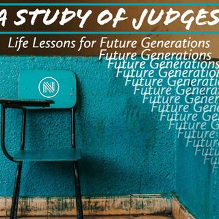 05/15/19 - Judges: Life Lessons for Future Generations