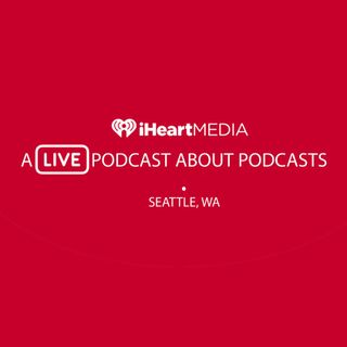 A Podcast About Podcasts - iHeartMedia