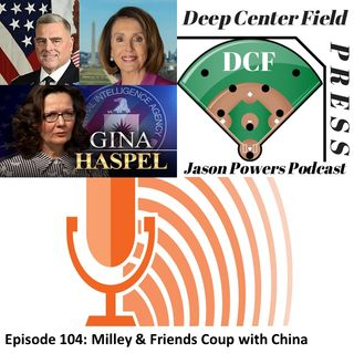 Episode 104: Milley & Friends Coup with China