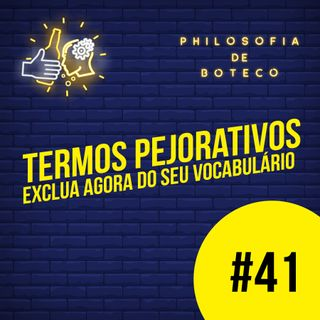 #41 - Termos Pejorativos (Exclua Agora Do Seu Vocabulário)