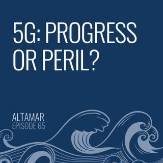 5G: Progress or Peril? [Episode 65]