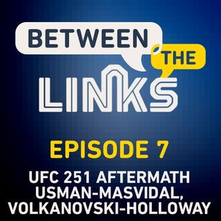 Between the Links: Episode 7 | UFC 251 Fallout, What's Next For Kamaru Usman and Jorge Masvidal?