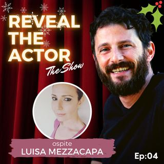 Reveal The Actor - The Show con Luisa Mezzacapa (Ep:04)