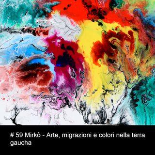# 59 Mirkò - Arte, migrazioni e colori nella terra gaucha