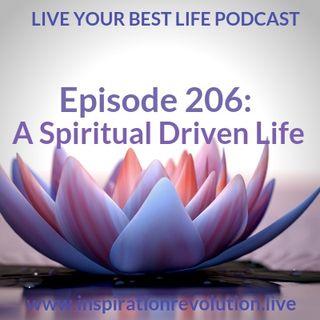 Ep 206 - A Spiritually Driven Life