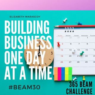 Building Business One Day At a Time BEAM 365 Challenge