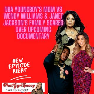 NBA YoungBoy's Mom VS Wendy Williams & Janet Jackson's Family Scared Over Upcoming Documentary