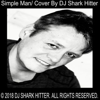 Simple Man/ Cover Song By Dj Shark Hitter
