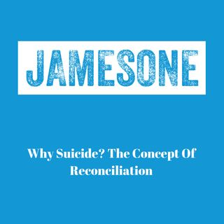 Why Suicide? The Concept Of Reconciliation