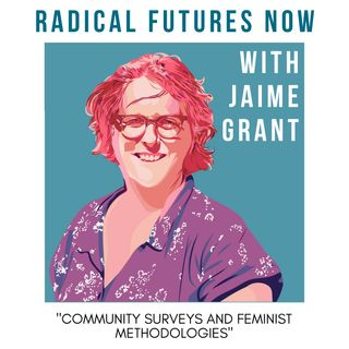 Community Surveys and Feminist Methodologies with Jamie Grant