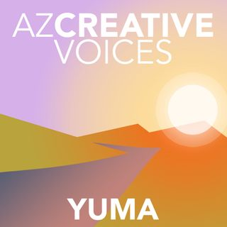 AZ Creative Voices podcast: Yuma